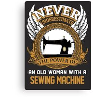 Never Underestimate an Old Woman with A Sewing Machine Canvas Print