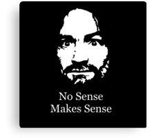 No Sense Makes Sense Canvas Print