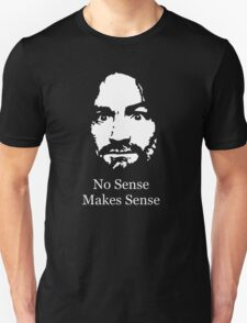 No Sense Makes Sense Unisex T-Shirt