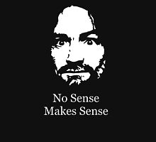 No Sense Makes Sense Unisex T-Shirt