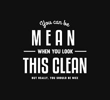 You can be Mean when you look this Clean Unisex T-Shirt