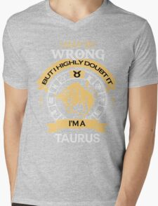 I may be Wrong but I highly doubt it - I'm A TAURUS T-Shirt