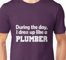 During the day, i dress up like a Plumber Unisex T-Shirt