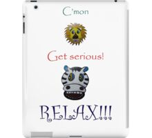 C'mon Get serious! RELAX! iPad Case/Skin