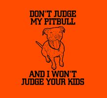 Don't judge my Pitbull and i won't judge your Kids Unisex T-Shirt