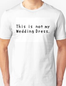 This is not my Wedding Dress. T-Shirt