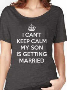 Keep Calm Son Married Quote Women's Relaxed Fit T-Shirt