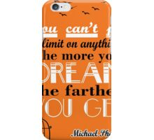 More you dream, the farther you get Michael Phelps Quotes iPhone Case/Skin