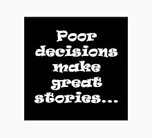 Poor Decisions  Unisex T-Shirt