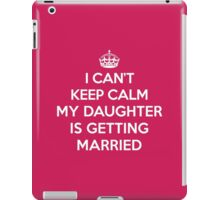 Keep Calm Daughter Married Quote iPad Case/Skin