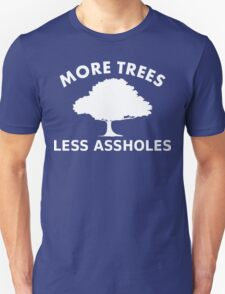 More trees, less assholes T-Shirt