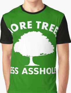 More trees, less assholes Graphic T-Shirt