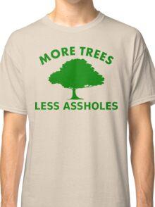 More Trees, Less Assholes Classic T-Shirt