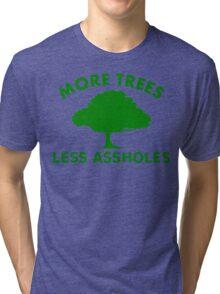 More Trees, Less Assholes Tri-blend T-Shirt