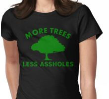 More Trees, Less Assholes Womens Fitted T-Shirt