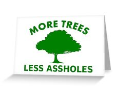 More Trees, Less Assholes Greeting Card
