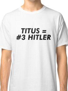 Titus Hitler Classic T-Shirt