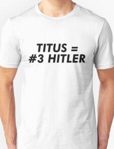 Titus Hitler Unisex T-Shirt