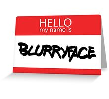 Hello, My Name Is Blurryface Greeting Card