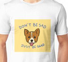 Why be sad when you have corgis? Unisex T-Shirt