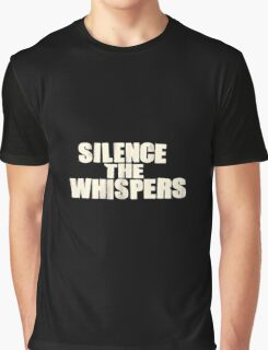 Silence the whispers Graphic T-Shirt