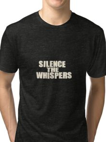 Silence the whispers Tri-blend T-Shirt