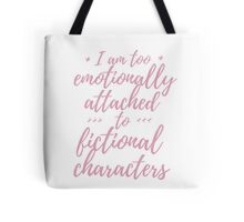 i am too emotionally attached to fictional characters #4 Tote Bag