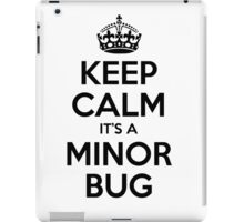 Keep Calm it's a Minor Bug iPad Case/Skin