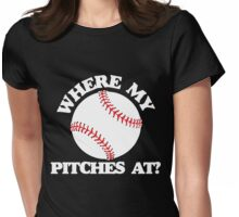 Where my pitches at Womens Fitted T-Shirt