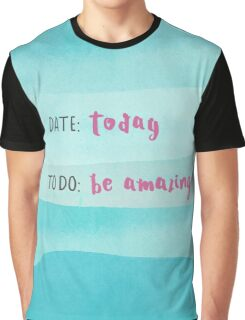 date: today, to do: be amazing Graphic T-Shirt