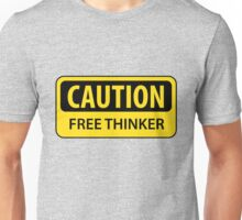 Caution - Free Thinker Unisex T-Shirt