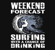 WEEKEND FORECAST - SURFING WITH A CHANCE OF DRINKING Unisex T-Shirt
