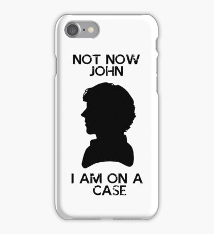 Not Now John, I'm On A Case iPhone Case/Skin