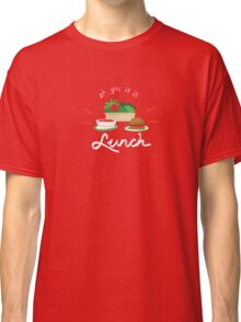 Oh Yes It Is Lunch Classic T-Shirt