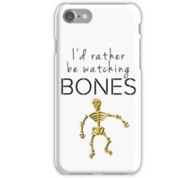 I'd Rather Be Watching Bones iPhone Case/Skin