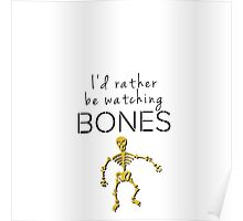 I'd Rather Be Watching Bones Poster