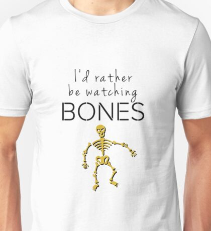 I'd Rather Be Watching Bones Unisex T-Shirt