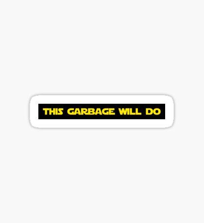 This Garbage Will Do - Bumper Sticker Sticker