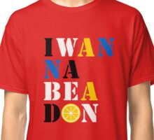 I WANNA BE A DON  Classic T-Shirt