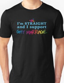I'm straight and I support gay Marriage Unisex T-Shirt