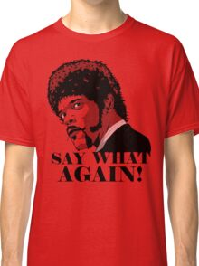 Say what Classic T-Shirt