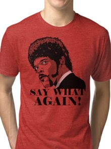 Say what Tri-blend T-Shirt