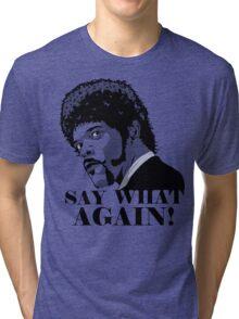 Say what Tri-blend T-Shirt
