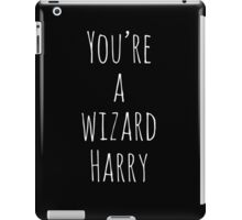 You're a wizard Harry iPad Case/Skin