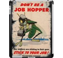 World War 2 Poster : Don't Be A Job Hopper iPad Case/Skin