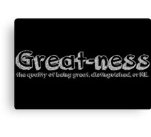 Great-ness Canvas Print