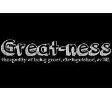 Great-ness Photographic Print