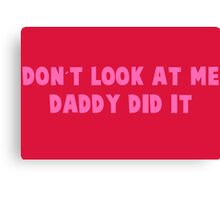Daddy Did It - Pink Canvas Print
