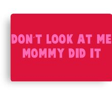 Mommy Did It - Pink Canvas Print
