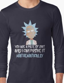 Rick and Morty: You are a piece of shit and I can prove it mathematically Long Sleeve T-Shirt